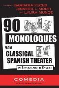 90 Monologues from Classical Spanish Theater: In Spanish and English