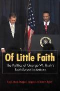 Of Little Faith The Politics of George W Bushs Faith Based Initiatives