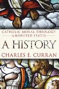 Catholic Moral Theology in the United States A History