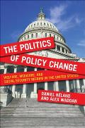 Politics of Policy Change Welfare Medicare & Social Security Reform in the United States