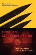 Strategy In The Second Nuclear Age Power Ambition & The Ultimate Weapon