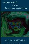 Possessed By the Daemon Mishka