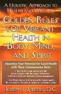 Golden Rules for Vibrant Health in Body Mind & Spirit A Holistic Approach to Health & Wellness