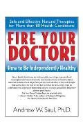 Fire Your Doctor How to Be Independently Healthy