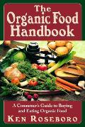 Organic Food Handbook A Consumers Guide to Buying & Eating Orgainc Food