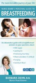 Nurse Barbs Personal Guide to Breastfeeding The Most Incredible Journey of Your Life