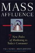 Mass Affluence: Seven New Rules of Marketing to Today's Consumer