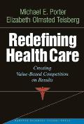 Redefining Health Care Creating Value Based Competition on Results