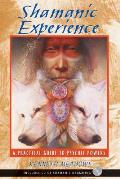 Shamanic Experience A Practical Guide to Psychic Powers