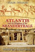 Atlantis & the Kingdom of the Neanderthals 100000 Years of Lost History