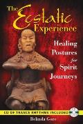 The Ecstatic Experience: Healing Postures for Spirit Journeys [With CD (Audio)]