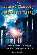 Secret History of Extraterrestrials Advanced Technology & the Coming New Race