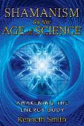 Shamanism for the Age of Science Awakening the Energy Body