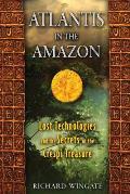 Atlantis in the Amazon Lost Technologies & the Secrets of the Crespi Treasure