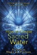 How to Create Sacred Water A Guide to Rituals & Practices