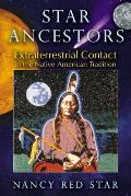Star Ancestors Extraterrestrial Contact in the Native American Tradition