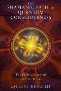 The Shamanic Path to Quantum Consciousness: The Eight Circuits of Creative Power