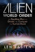 Alien World Order The Reptilian Plan to Divide & Conquer the Human Race