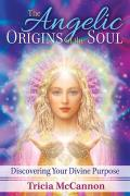 Angelic Origins of the Soul Discovering Your Divine Purpose
