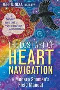 Lost Art of Heart Navigation A Modern Shamans Field Manual