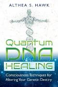 Quantum DNA Healing Consciousness Techniques for Altering Your Genetic Destiny