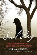 Soul Dog A Journey into the Spiritual Life of Animals