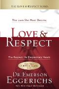 Love & Respect The Love She Most Desires The Respect He Desperately Needs