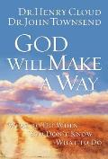 God Will Make a Way What to Do When You Dont Know What to Do