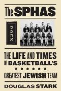 The Sphas: The Life and Times of Basketball's Greatest Jewish Team