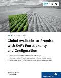 Global Available-To-Promise with Sap: Functionality and Configuration: Discover the Power of Gatp with This Complete and Practical Reference