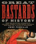 Great Bastards of History True & Riveting Accounts of the Most Famous Illegitimate Children Who Went on to Achieve Greatness