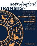 Astrological Transits The Beginners Guide to Using Planetary Cycles to Plan & Predict Your Day Week Year or Destiny