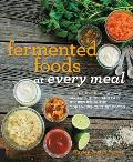 Fermented Foods at Every Meal Nourish Your Family at Every Meal with Quick & Easy Recipes Using the Top 10 Live Culture Foods