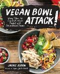 Vegan Bowl Attack One Dish Meals Packed with Plant Based Power