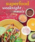 Superfood Weeknight Meals Healthy Delicious Dinners Ready in 30 Minutes or Less