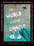 The World Is Your Oracle: Divinatory Practices for Tapping Your Inner Wisdom and Getting the Answers You Need