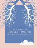 Power of Breathwork Simple Practices to Promote Wellbeing