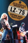 LZ 75 The Lost Chronicles of Led Zeppelins 1975 American Tour