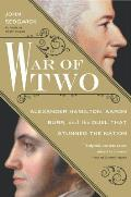 War of Two Alexander Hamilton Aaron Burr & the Duel That Stunned the Nation