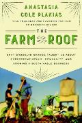 Farm on the Roof What Brooklyn Grange Taught Us About Entrepreneurship Community & Growing a Sustainable Business