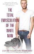 Total Emasculation of the White Man