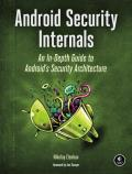 Android Security Internals An In Depth Guide to Androids Security Architecture