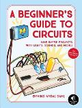 Beginners Guide to Circuits Nine Simple Circuits to Electrify Your Mind