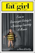 Til the Fat Girl Sings From an Overweight Nobody to a Broadway Somebody A Memoir