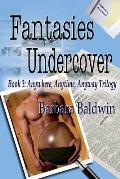 Fantasies Undercover: Anytime, Anywhere, Anyway book 3