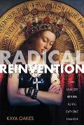 Radical Reinvention An Unlikely Return to the Catholic Church