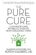 Pure Cure A Complete Guide to Freeing Your Life From Dangerous Toxins