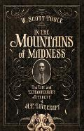 In the Mountains of Madness The Life Death & Extraordinary Afterlife of H P Lovecraft