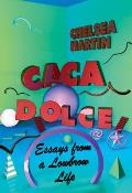 Caca Dolce Essays from a Lowbrow Life