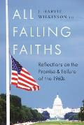 All Falling Faiths: Reflections on the Promise and Failure of the 1960s